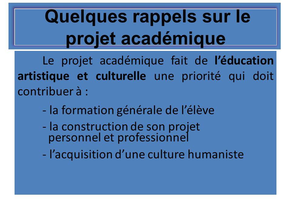 Quelques rappels sur le projet académique Le projet académique fait de léducation artistique et culturelle une priorité qui doit contribuer à : - la f