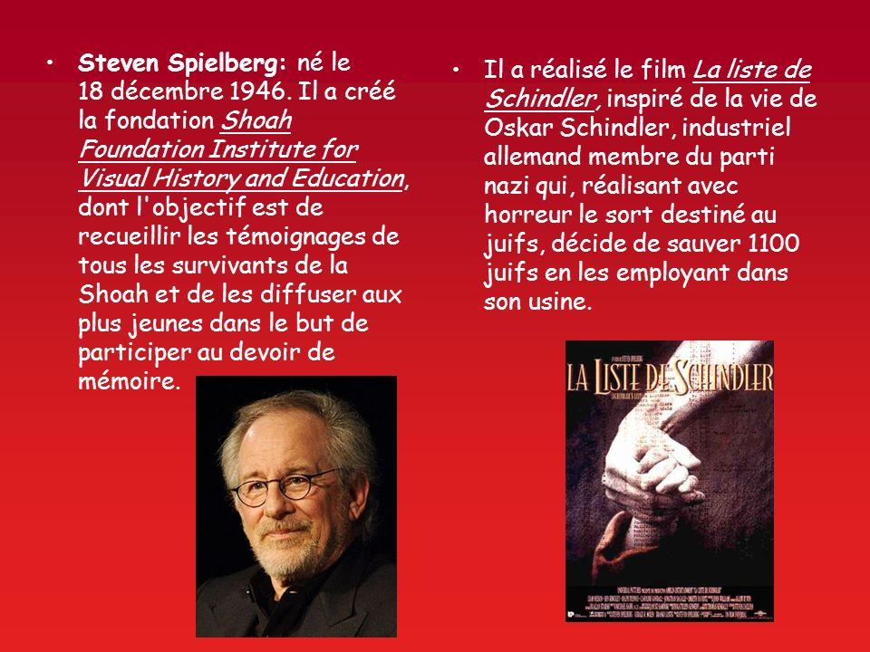 Steven Spielberg: né le 18 décembre 1946. Il a créé la fondation Shoah Foundation Institute for Visual History and Education, dont l'objectif est de r