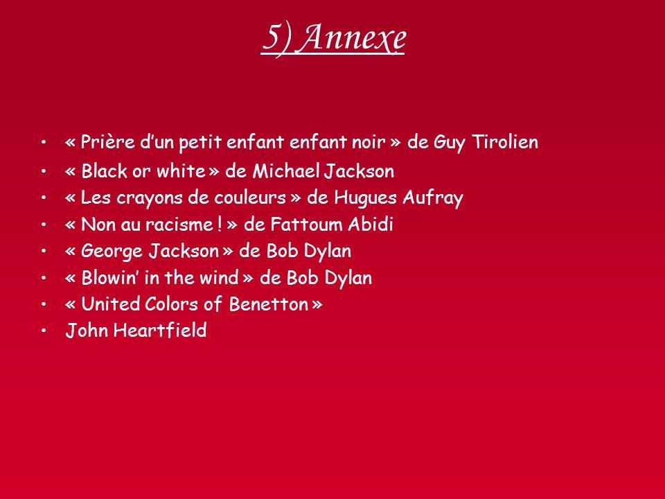 5) Annexe « Prière dun petit enfant enfant noir » de Guy Tirolien « Black or white » de Michael Jackson « Les crayons de couleurs » de Hugues Aufray «
