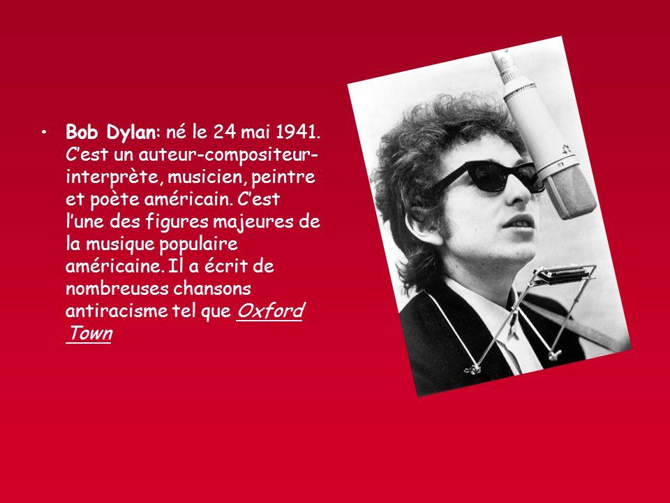 Bob Dylan: né le 24 mai 1941. Cest un auteur-compositeur- interprète, musicien, peintre et poète américain. Cest lune des figures majeures de la musiq