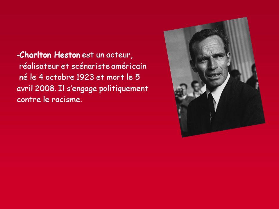 - Charlton Heston est un acteur, réalisateur et scénariste américain né le 4 octobre 1923 et mort le 5 avril 2008. Il sengage politiquement contre le