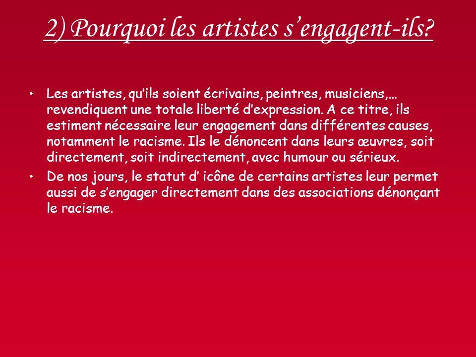 2) Pourquoi les artistes sengagent-ils? Les artistes, quils soient écrivains, peintres, musiciens,… revendiquent une totale liberté dexpression. A ce