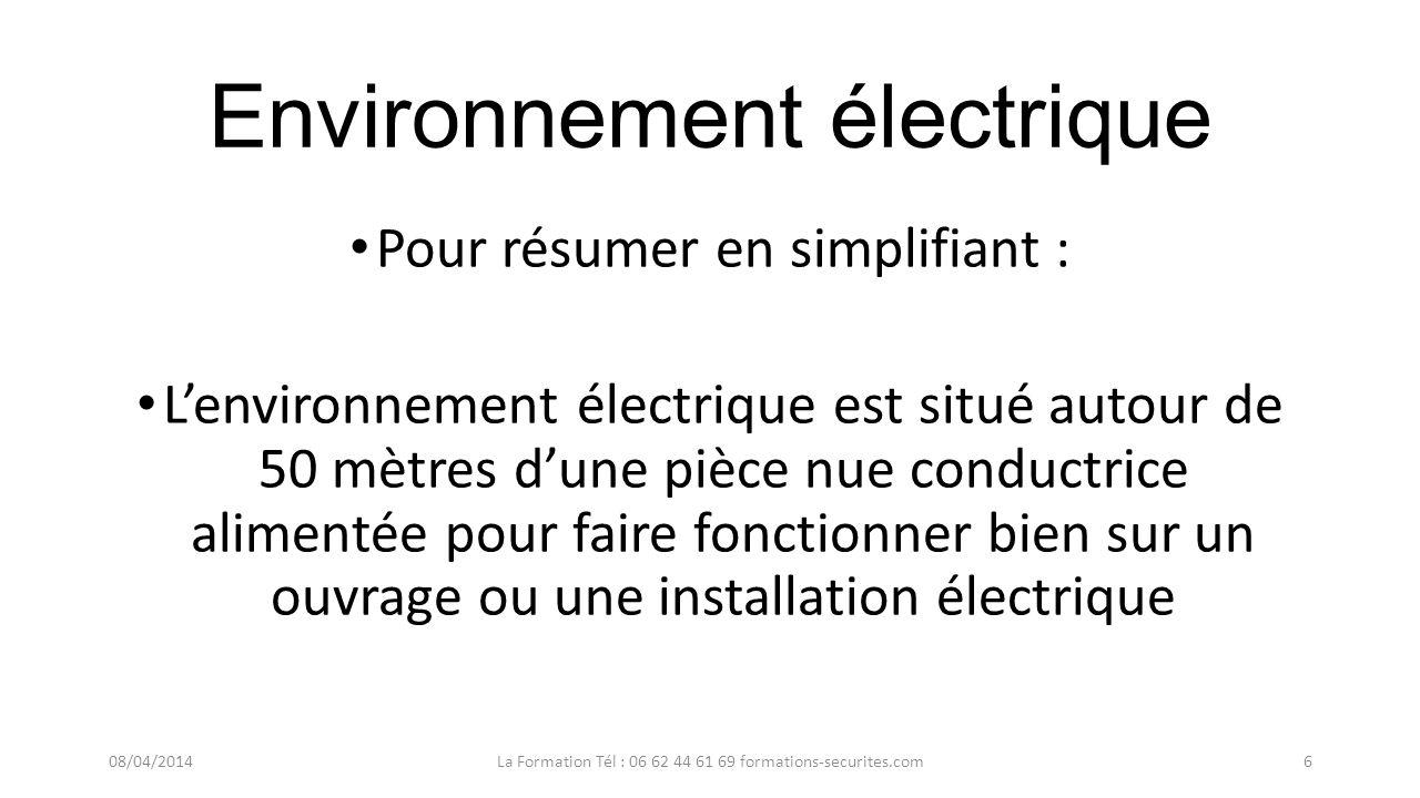 Environnement électrique Pour résumer en simplifiant : Lenvironnement électrique est situé autour de 50 mètres dune pièce nue conductrice alimentée pour faire fonctionner bien sur un ouvrage ou une installation électrique 08/04/2014La Formation Tél : 06 62 44 61 69 formations-securites.com6