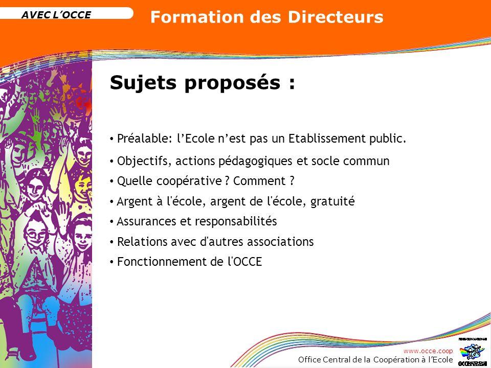 www.occe.coop Office Central de la Coopération à lEcole AVEC LOCCE Formation des Directeurs Sujets proposés : Préalable: lEcole nest pas un Etablissem