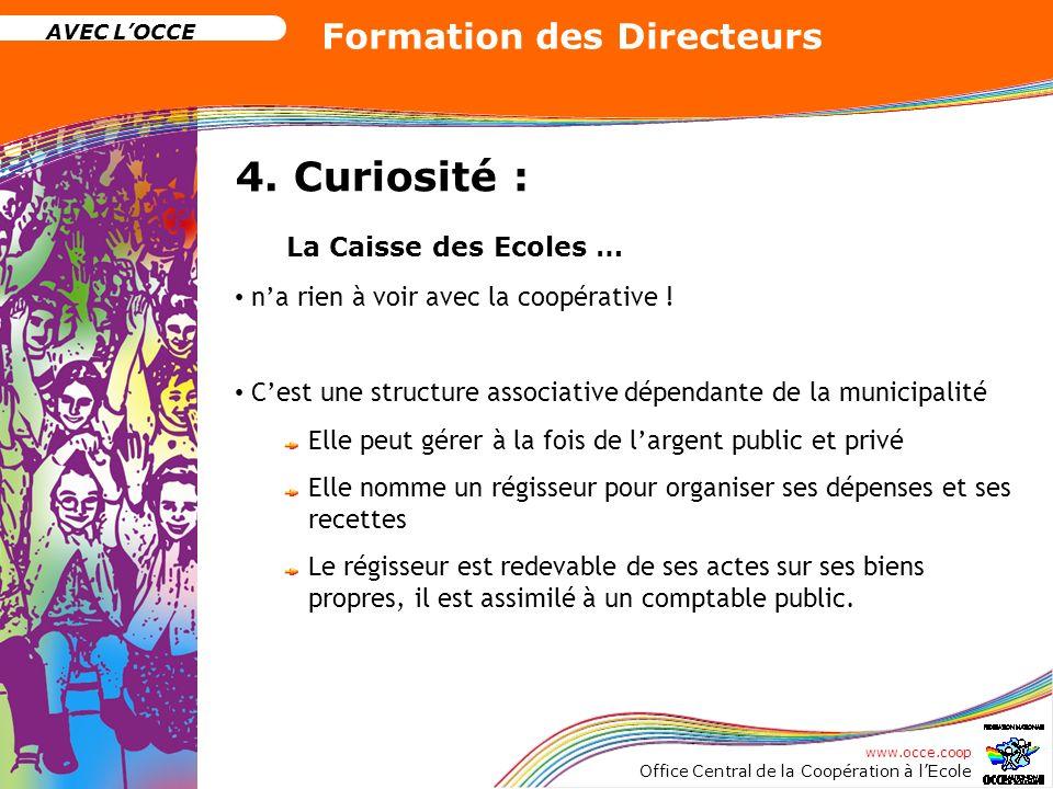 www.occe.coop Office Central de la Coopération à lEcole AVEC LOCCE Formation des Directeurs 4. Curiosité : La Caisse des Ecoles … na rien à voir avec