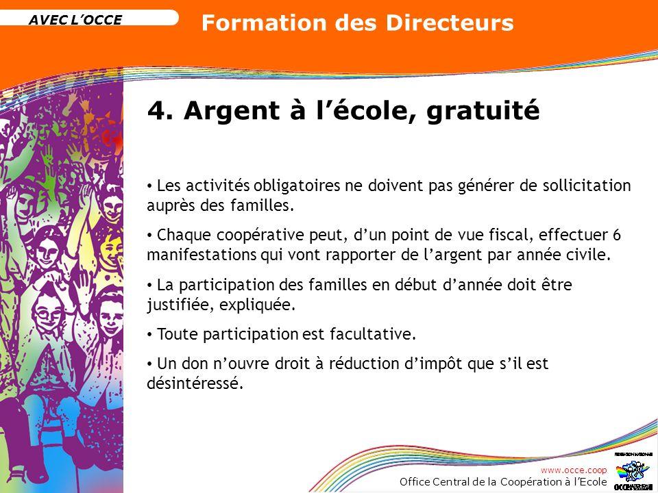 www.occe.coop Office Central de la Coopération à lEcole AVEC LOCCE Formation des Directeurs 4. Argent à lécole, gratuité Les activités obligatoires ne