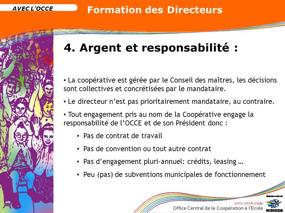 www.occe.coop Office Central de la Coopération à lEcole AVEC LOCCE Formation des Directeurs 4. Argent et responsabilité : La coopérative est gérée par