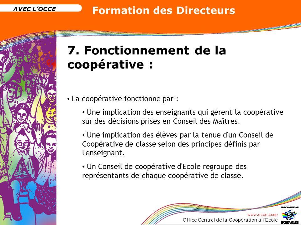 www.occe.coop Office Central de la Coopération à lEcole AVEC LOCCE Formation des Directeurs 7. Fonctionnement de la coopérative : La coopérative fonct