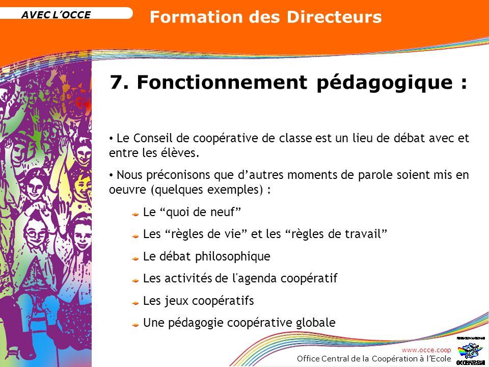 www.occe.coop Office Central de la Coopération à lEcole AVEC LOCCE Formation des Directeurs 7. Fonctionnement pédagogique : Le Conseil de coopérative