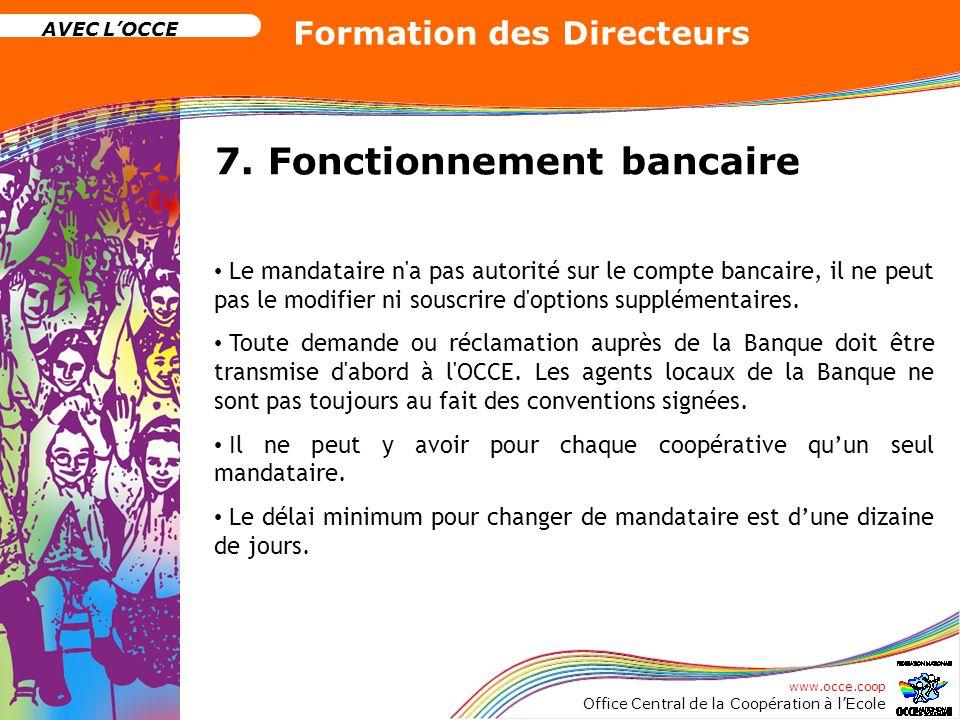 www.occe.coop Office Central de la Coopération à lEcole AVEC LOCCE Formation des Directeurs 7. Fonctionnement bancaire Le mandataire n'a pas autorité