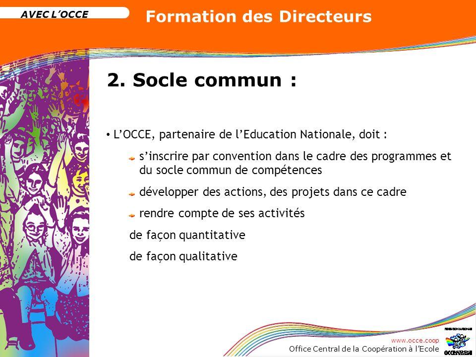 www.occe.coop Office Central de la Coopération à lEcole AVEC LOCCE Formation des Directeurs 2. Socle commun : LOCCE, partenaire de lEducation National