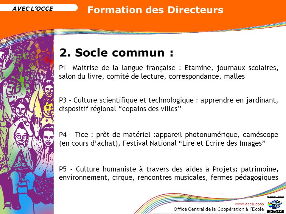 www.occe.coop Office Central de la Coopération à lEcole AVEC LOCCE Formation des Directeurs 2. Socle commun : P1- Maitrise de la langue française : Et