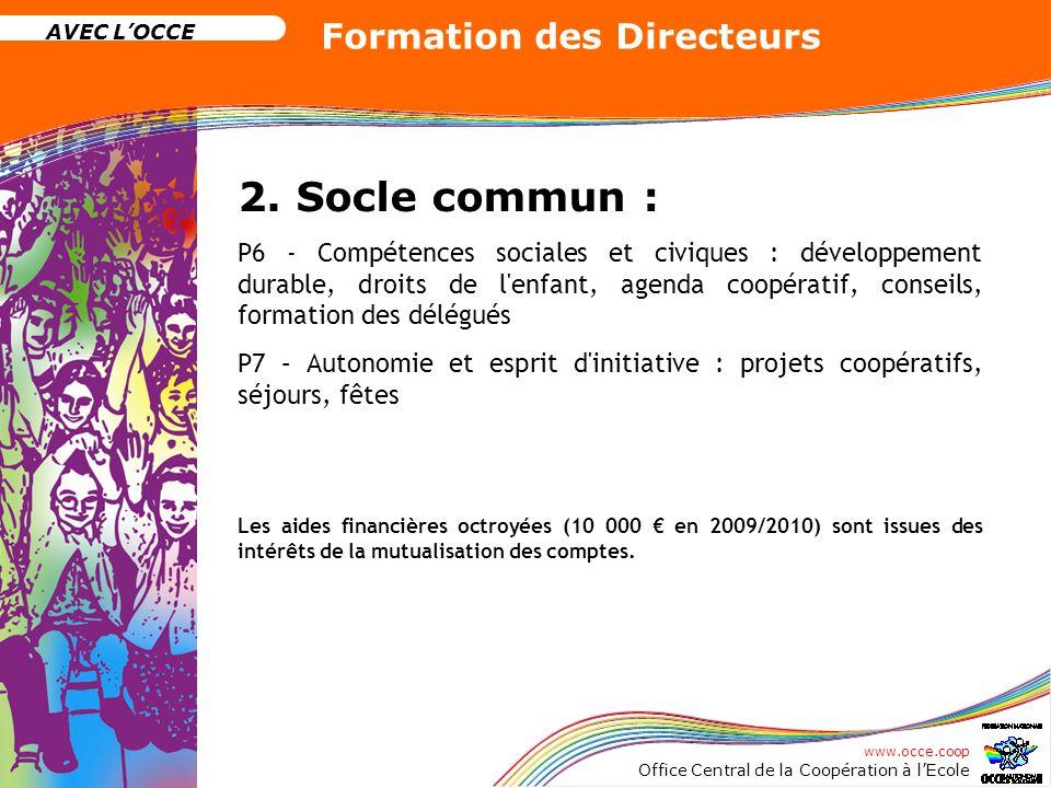 www.occe.coop Office Central de la Coopération à lEcole AVEC LOCCE Formation des Directeurs 2. Socle commun : P6 - Compétences sociales et civiques :