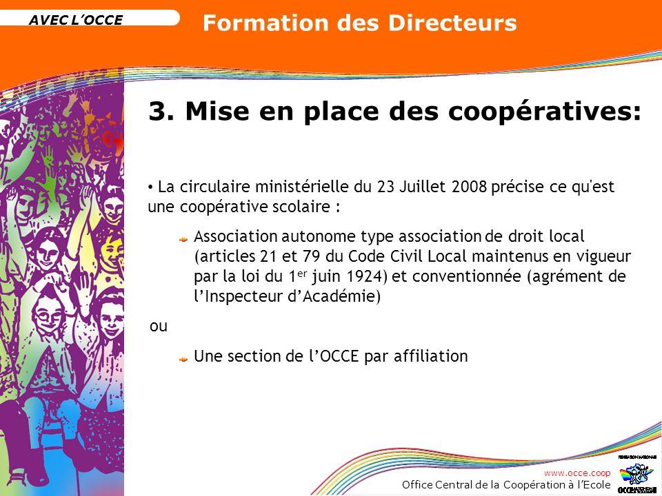 www.occe.coop Office Central de la Coopération à lEcole AVEC LOCCE Formation des Directeurs 3. Mise en place des coopératives: La circulaire ministéri