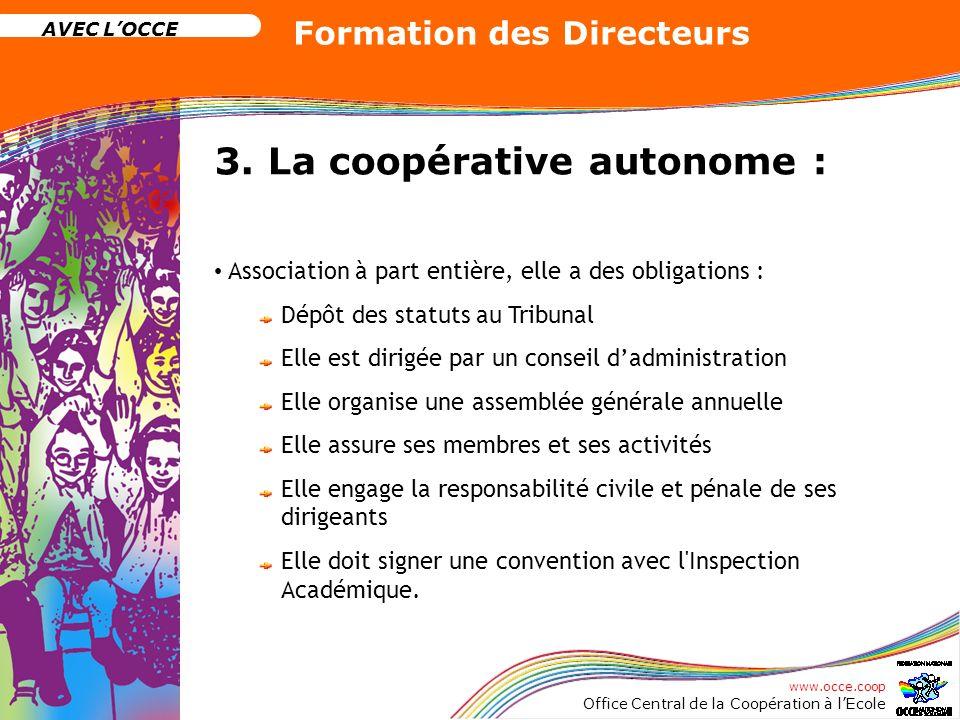 www.occe.coop Office Central de la Coopération à lEcole AVEC LOCCE Formation des Directeurs 3. La coopérative autonome : Association à part entière, e