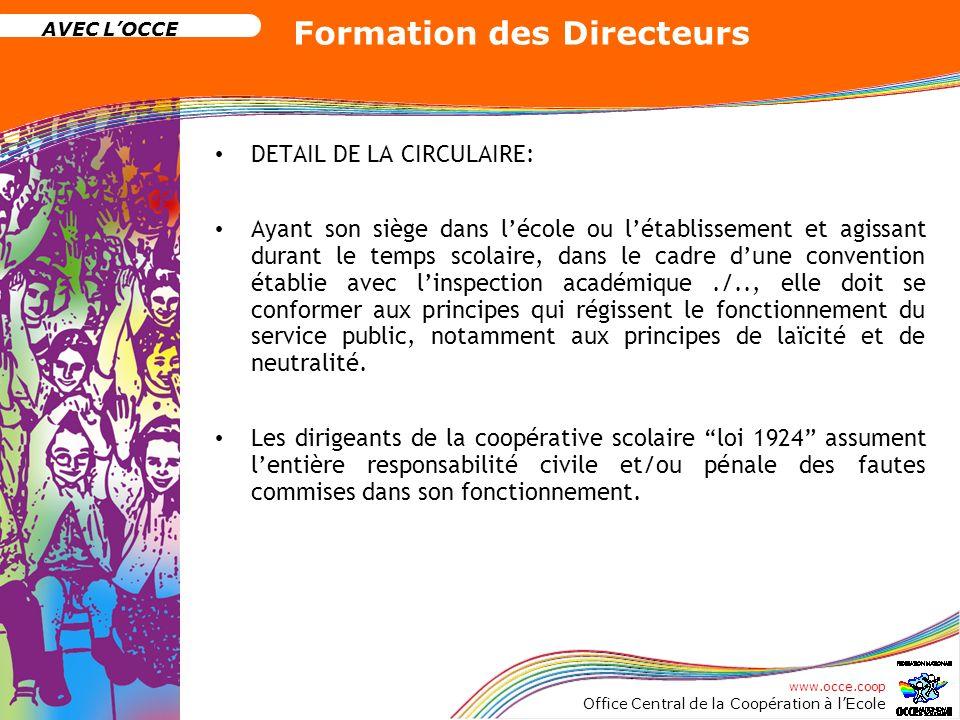 www.occe.coop Office Central de la Coopération à lEcole AVEC LOCCE Formation des Directeurs DETAIL DE LA CIRCULAIRE: Ayant son siège dans lécole ou lé