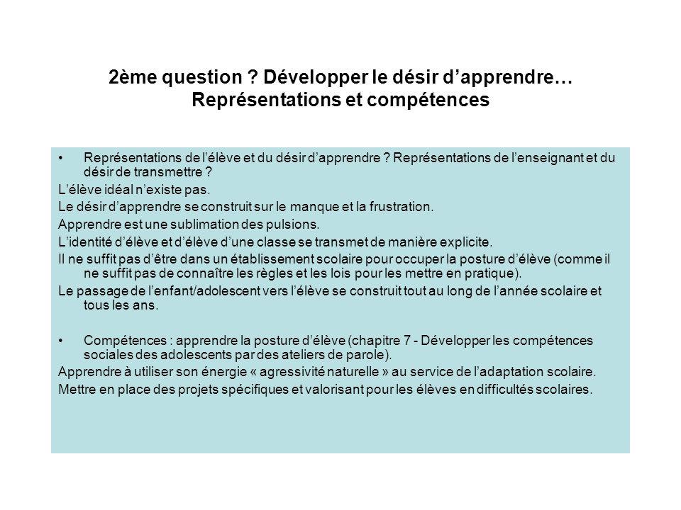 2ème question ? Développer le désir dapprendre… Représentations et compétences Représentations de lélève et du désir dapprendre ? Représentations de l