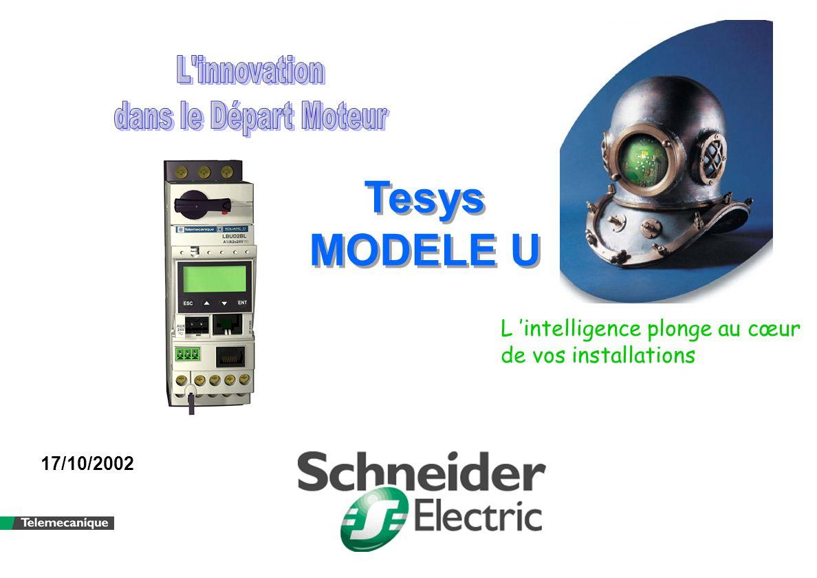 Tesys MODELE U Tesys MODELE U L intelligence plonge au cœur de vos installations 17/10/2002