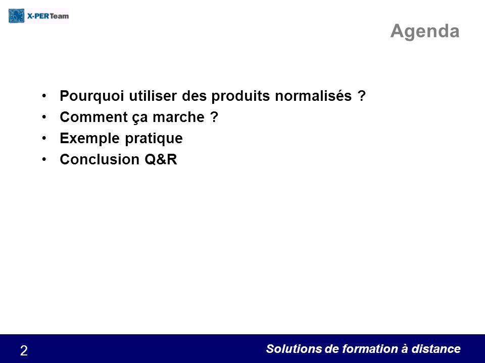 Solutions de formation à distance 2 Agenda Pourquoi utiliser des produits normalisés ? Comment ça marche ? Exemple pratique Conclusion Q&R