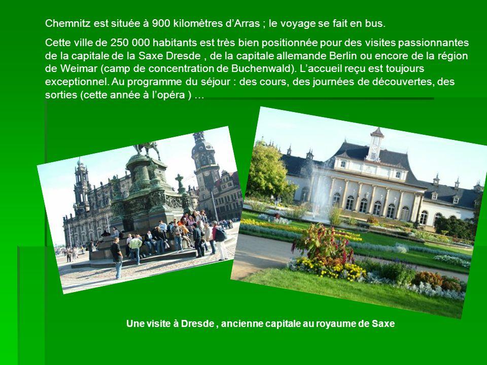 Chemnitz est située à 900 kilomètres dArras ; le voyage se fait en bus. Cette ville de 250 000 habitants est très bien positionnée pour des visites pa