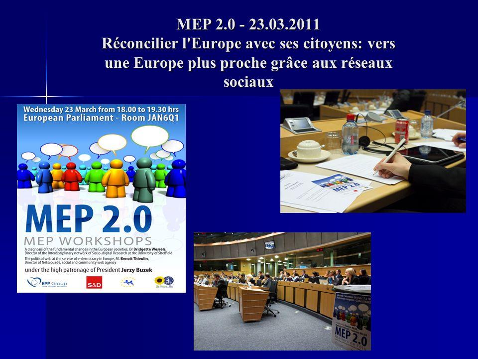 MEP 2.0 - 23.03.2011 Réconcilier l Europe avec ses citoyens: vers une Europe plus proche grâce aux réseaux sociaux