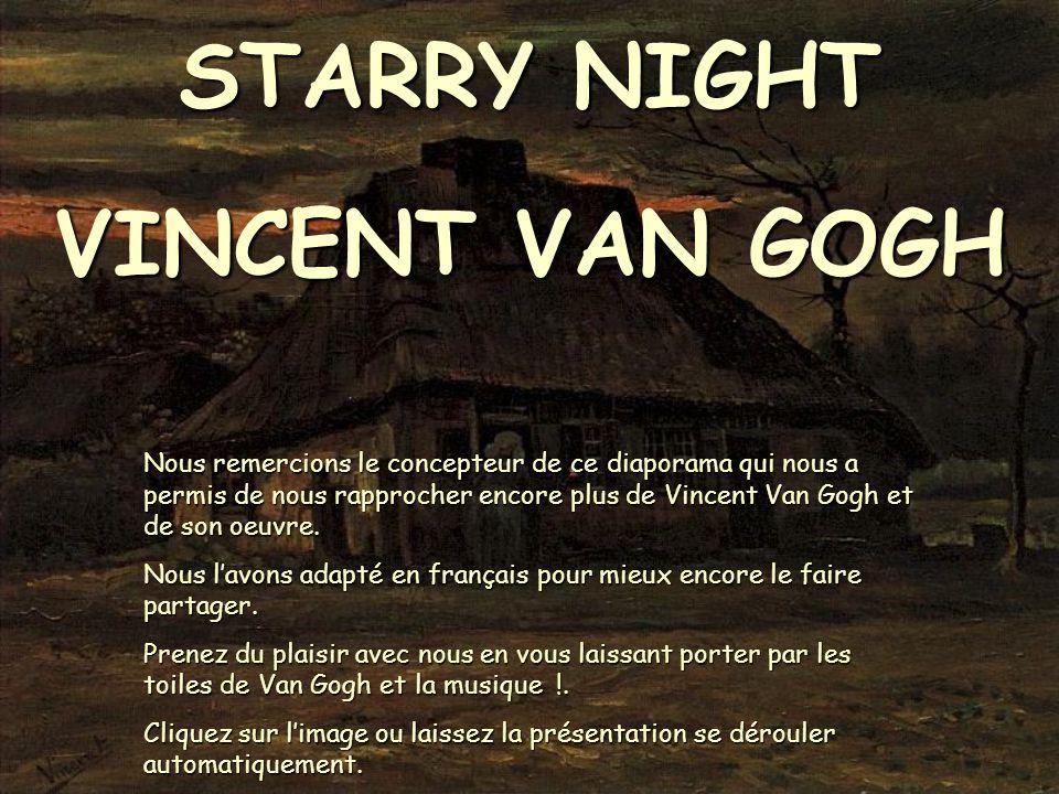 STARRY NIGHT VINCENT VAN GOGH Nous remercions le concepteur de ce diaporama qui nous a permis de nous rapprocher encore plus de Vincent Van Gogh et de son oeuvre.