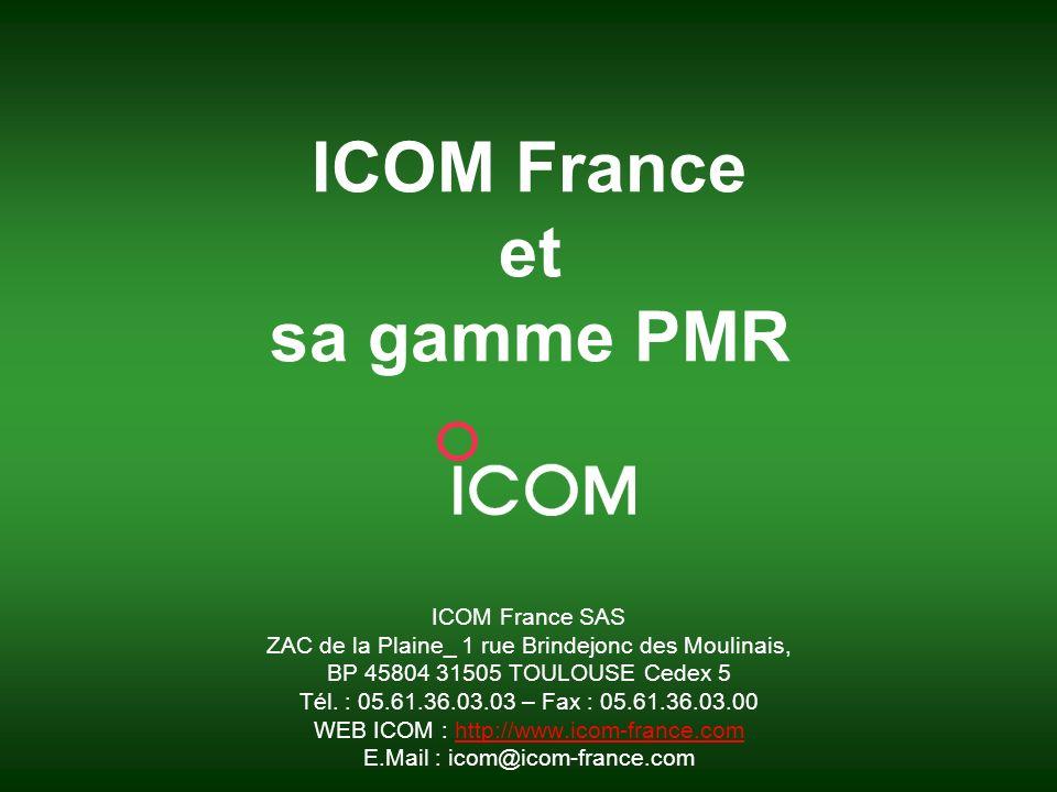 ICOM France et sa gamme PMR ICOM France SAS ZAC de la Plaine_ 1 rue Brindejonc des Moulinais, BP 45804 31505 TOULOUSE Cedex 5 Tél. : 05.61.36.03.03 –