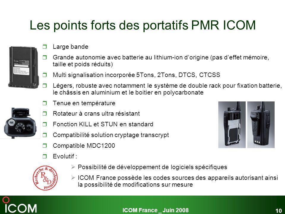 ICOM France _ Juin 2008 10 Les points forts des portatifs PMR ICOM Large bande Grande autonomie avec batterie au lithium-ion dorigine (pas deffet mémo