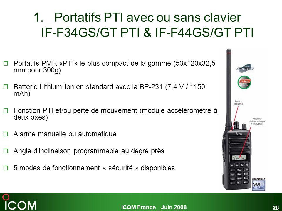 ICOM France _ Juin 2008 26 1.Portatifs PTI avec ou sans clavier IF-F34GS/GT PTI & IF-F44GS/GT PTI Portatifs PMR «PTI» le plus compact de la gamme (53x
