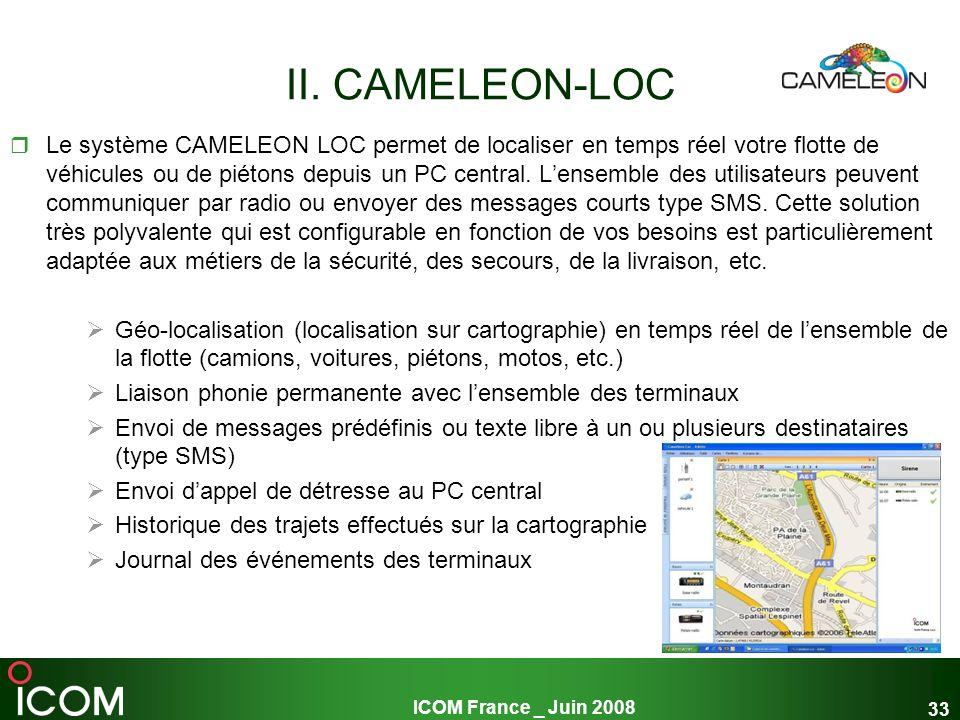 ICOM France _ Juin 2008 33 II. CAMELEON-LOC Le système CAMELEON LOC permet de localiser en temps réel votre flotte de véhicules ou de piétons depuis u