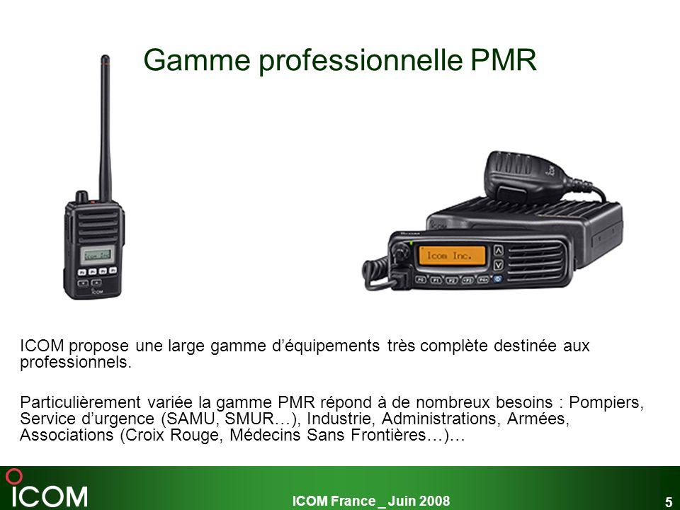 ICOM France _ Juin 2008 5 Gamme professionnelle PMR ICOM propose une large gamme déquipements très complète destinée aux professionnels. Particulièrem
