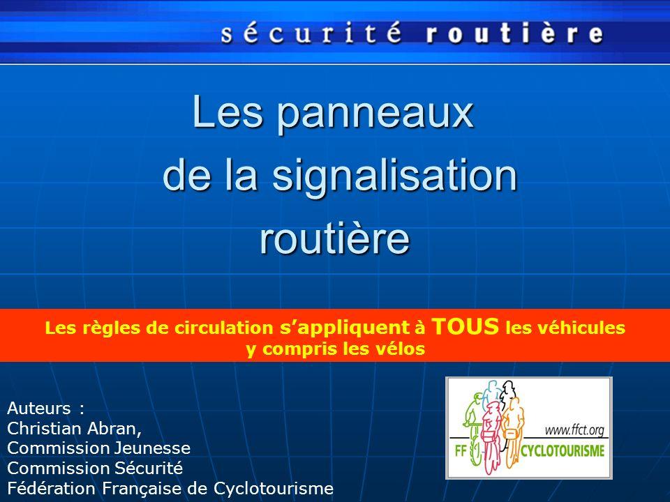 Les panneaux de la signalisation routière Les règles de circulation sappliquent à TOUS les véhicules y compris les vélos Auteurs : Christian Abran, Co