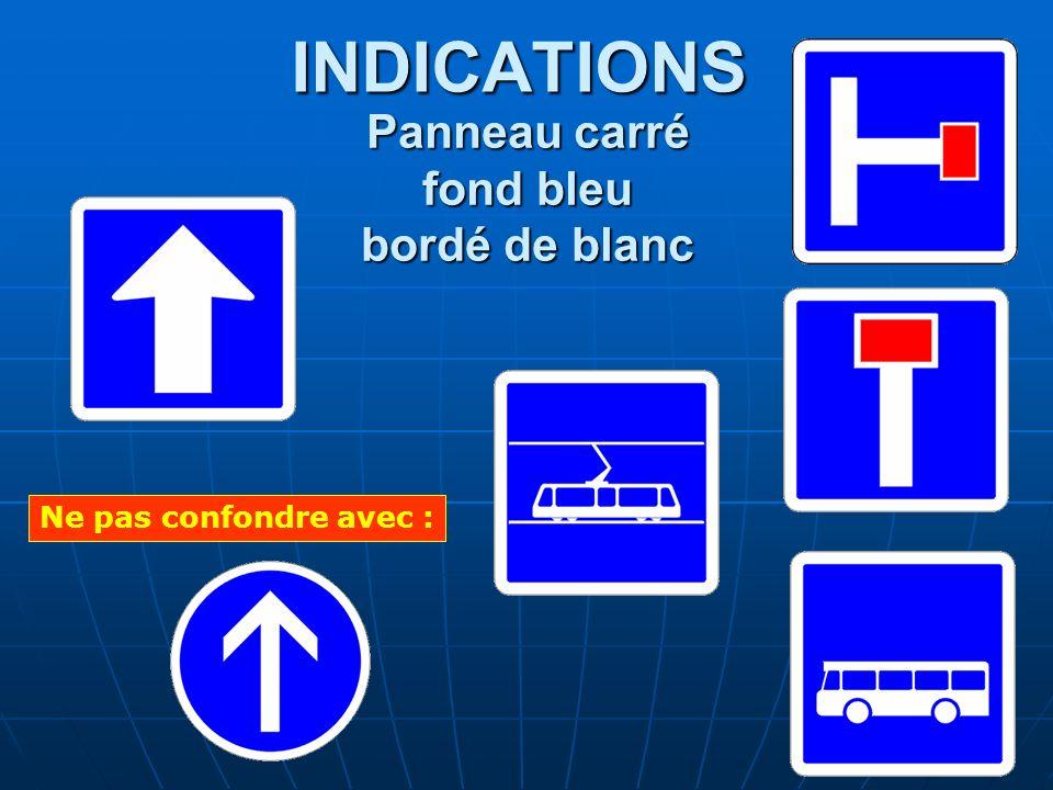 INDICATIONS Panneau carré fond bleu bordé de blanc Ne pas confondre avec :