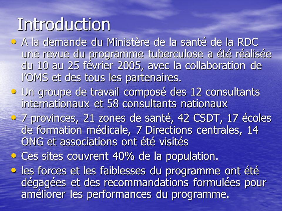 Introduction A la demande du Ministère de la santé de la RDC une revue du programme tuberculose a été réalisée du 10 au 25 février 2005, avec la collaboration de lOMS et des tous les partenaires.