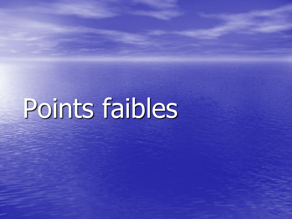 Points faibles