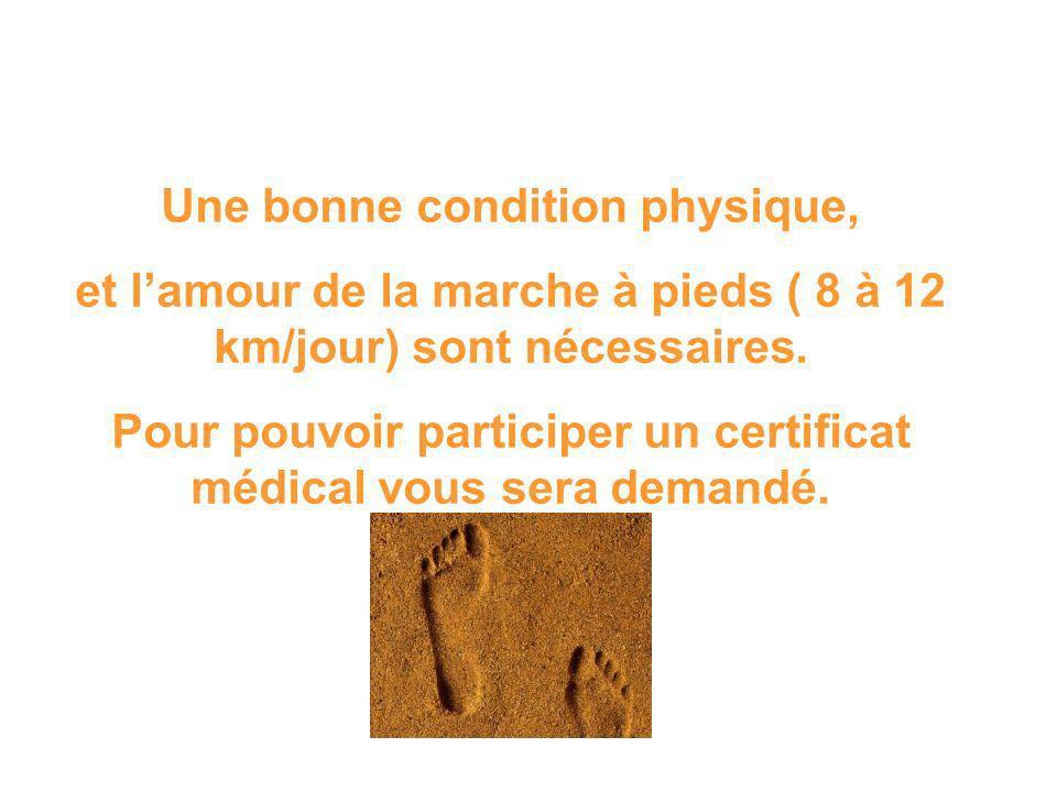 Une bonne condition physique, et lamour de la marche à pieds ( 8 à 12 km/jour) sont nécessaires. Pour pouvoir participer un certificat médical vous se