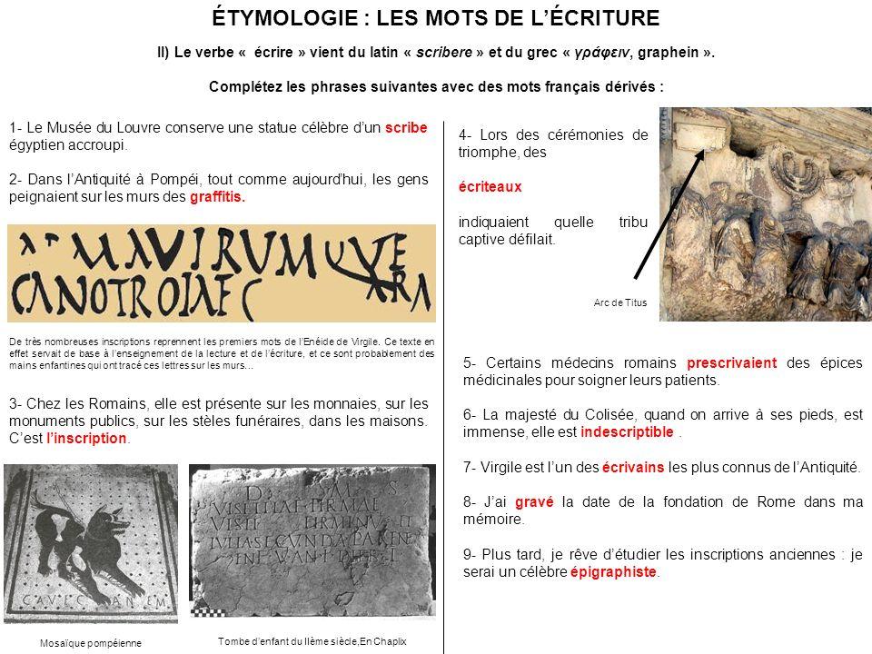 ÉTYMOLOGIE : LES MOTS DE LÉCRITURE II) Le verbe « écrire » vient du latin « scribere » et du grec « γράφειν, graphein ». Complétez les phrases suivant