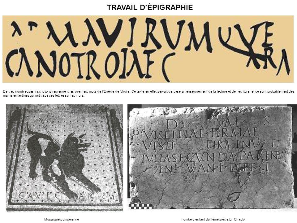 De très nombreuses inscriptions reprennent les premiers mots de lEnéide de Virgile. Ce texte en effet servait de base à lenseignement de la lecture et