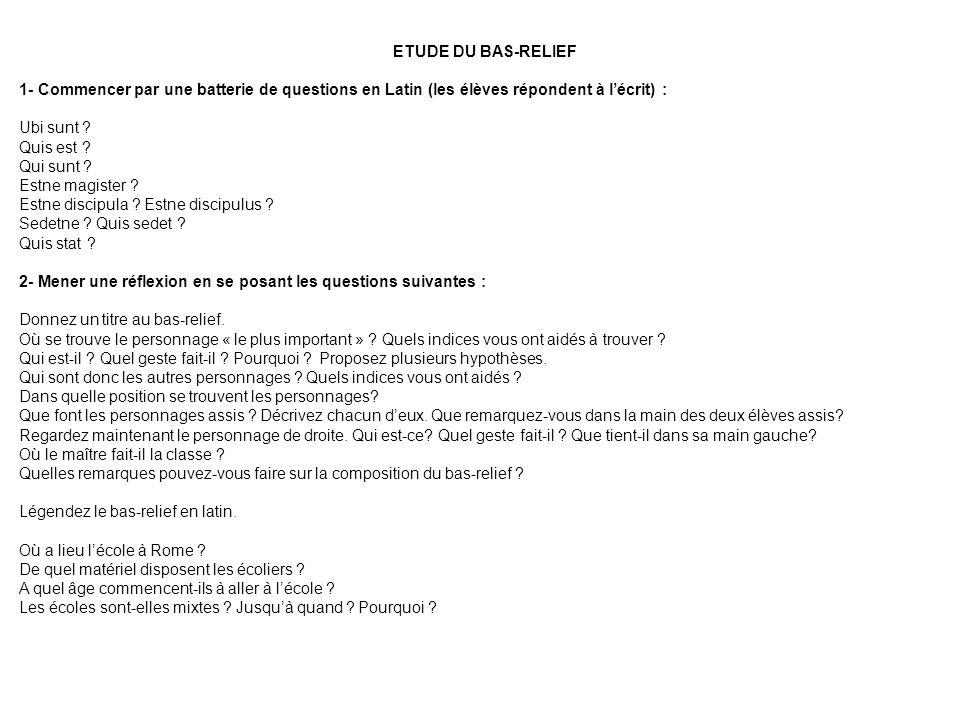 ETUDE DU BAS-RELIEF 1- Commencer par une batterie de questions en Latin (les élèves répondent à lécrit) : Ubi sunt ? Quis est ? Qui sunt ? Estne magis