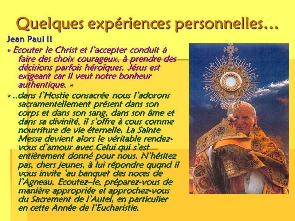 Quelques expériences personnelles… Jean Paul II « Ecouter le Christ et laccepter conduit à faire des choix courageux, à prendre des décisions parfois héroïques.