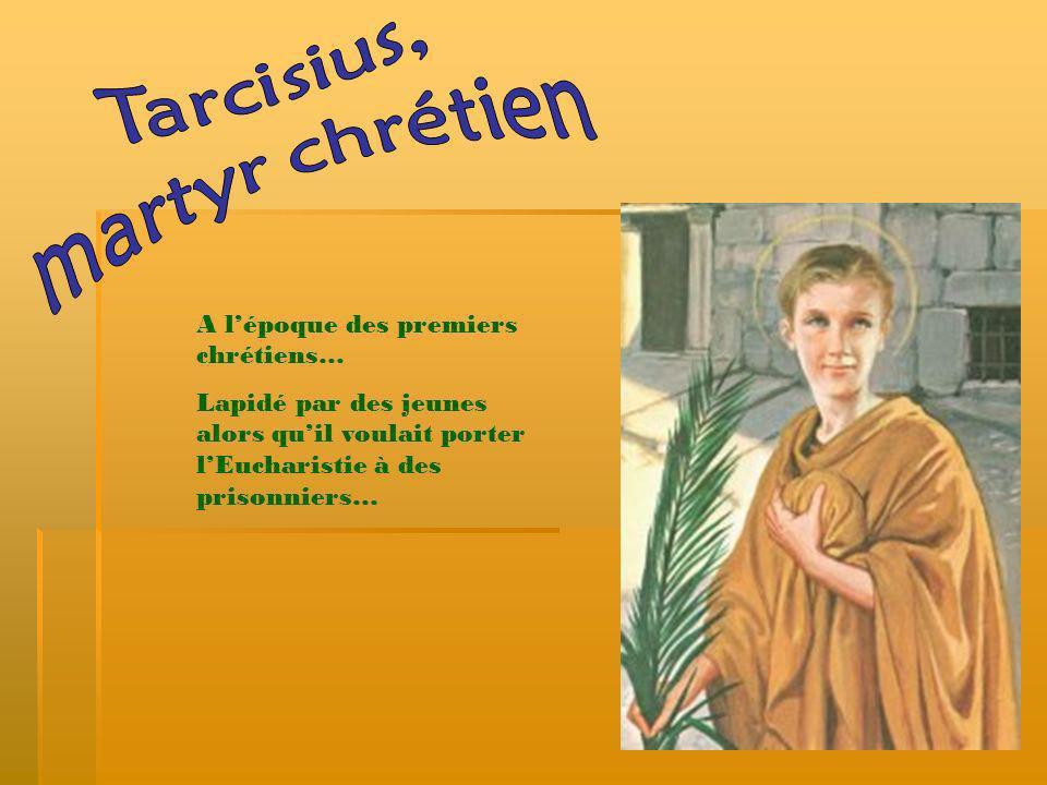 A lépoque des premiers chrétiens… Lapidé par des jeunes alors quil voulait porter lEucharistie à des prisonniers…