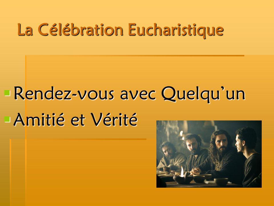 La Célébration Eucharistique Rendez-vous avec Quelquun Amitié et Vérité