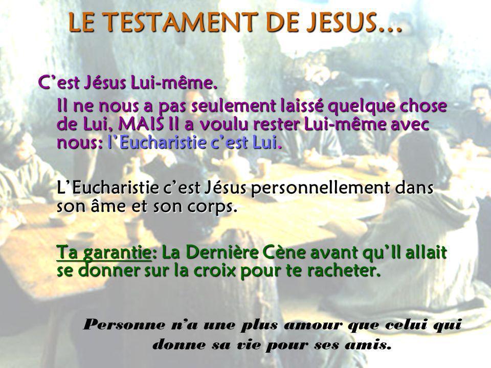 LE TESTAMENT DE JESUS… Cest Jésus Lui-même. Il ne nous a pas seulement laissé quelque chose de Lui, MAIS Il a voulu rester Lui-même avec nous: lEuchar