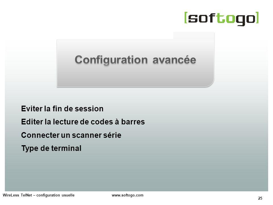 25 WireLess TelNet – configuration usuelle www.softogo.com Eviter la fin de session Editer la lecture de codes à barres Connecter un scanner série Typ