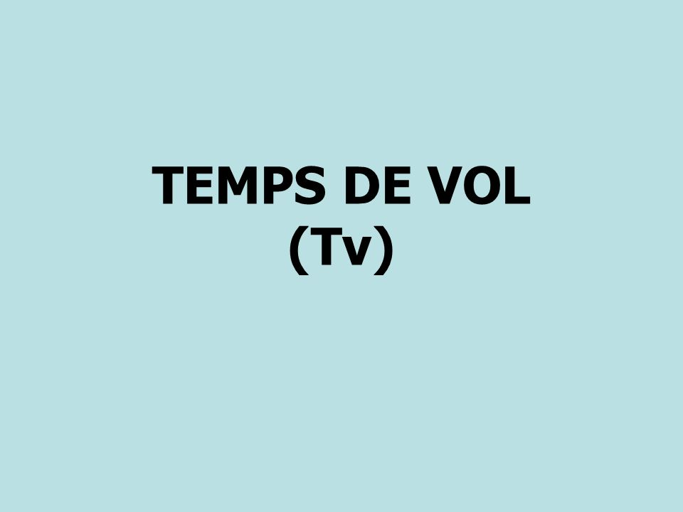 TEMPS DE VOL (Tv)