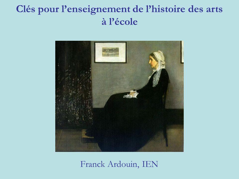 Clés pour lenseignement de lhistoire des arts à lécole Franck Ardouin, IEN