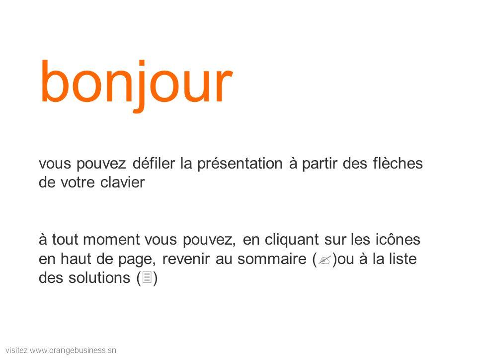 visitez www.orangebusiness.sn bonjour vous pouvez défiler la présentation à partir des flèches de votre clavier à tout moment vous pouvez, en cliquant