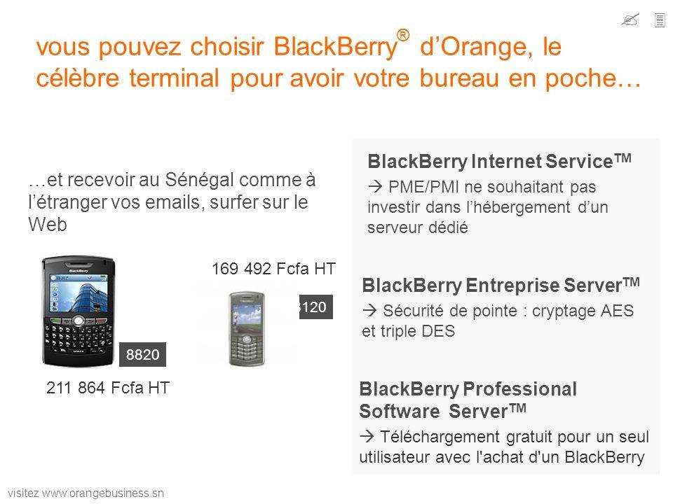 visitez www.orangebusiness.sn vous pouvez choisir BlackBerry ® dOrange, le célèbre terminal pour avoir votre bureau en poche… 8120 8820 169 492 Fcfa H