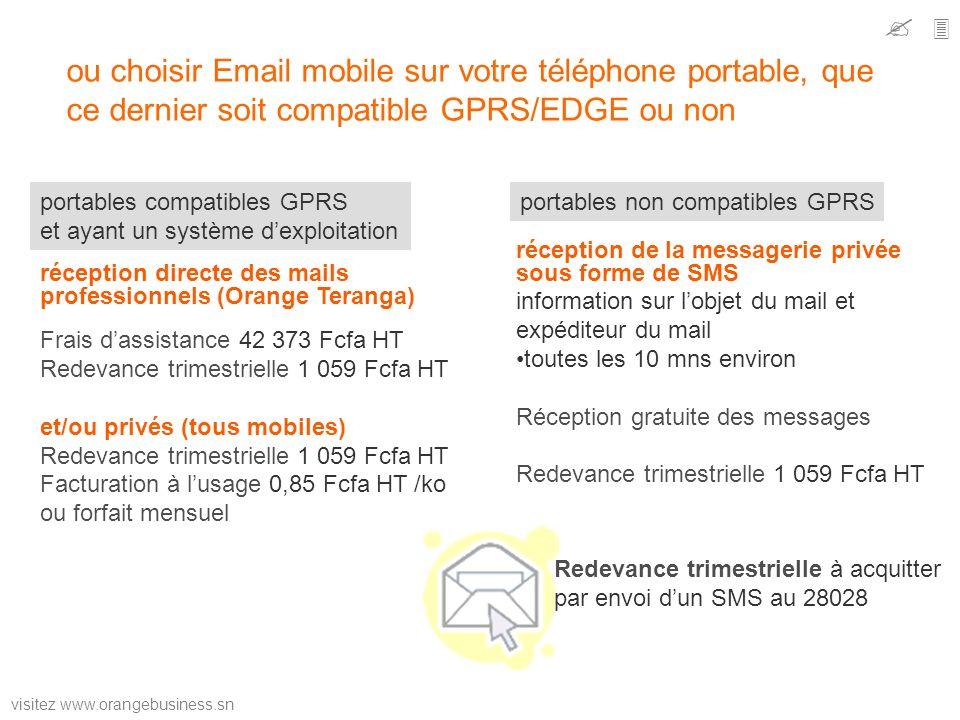 visitez www.orangebusiness.sn ou choisir Email mobile sur votre téléphone portable, que ce dernier soit compatible GPRS/EDGE ou non portables compatib