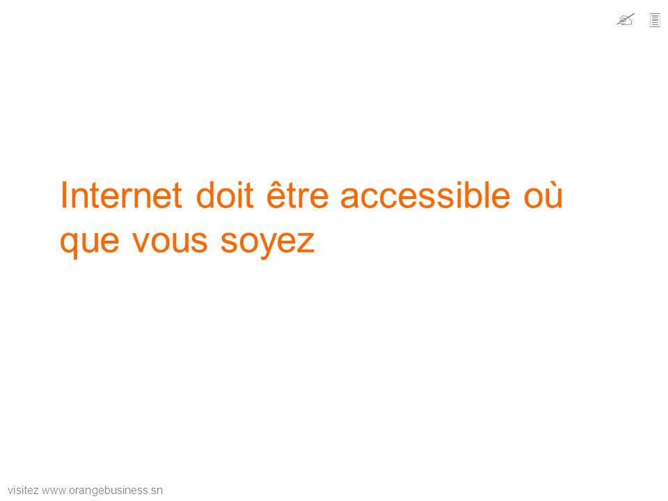 visitez www.orangebusiness.sn Internet doit être accessible où que vous soyez